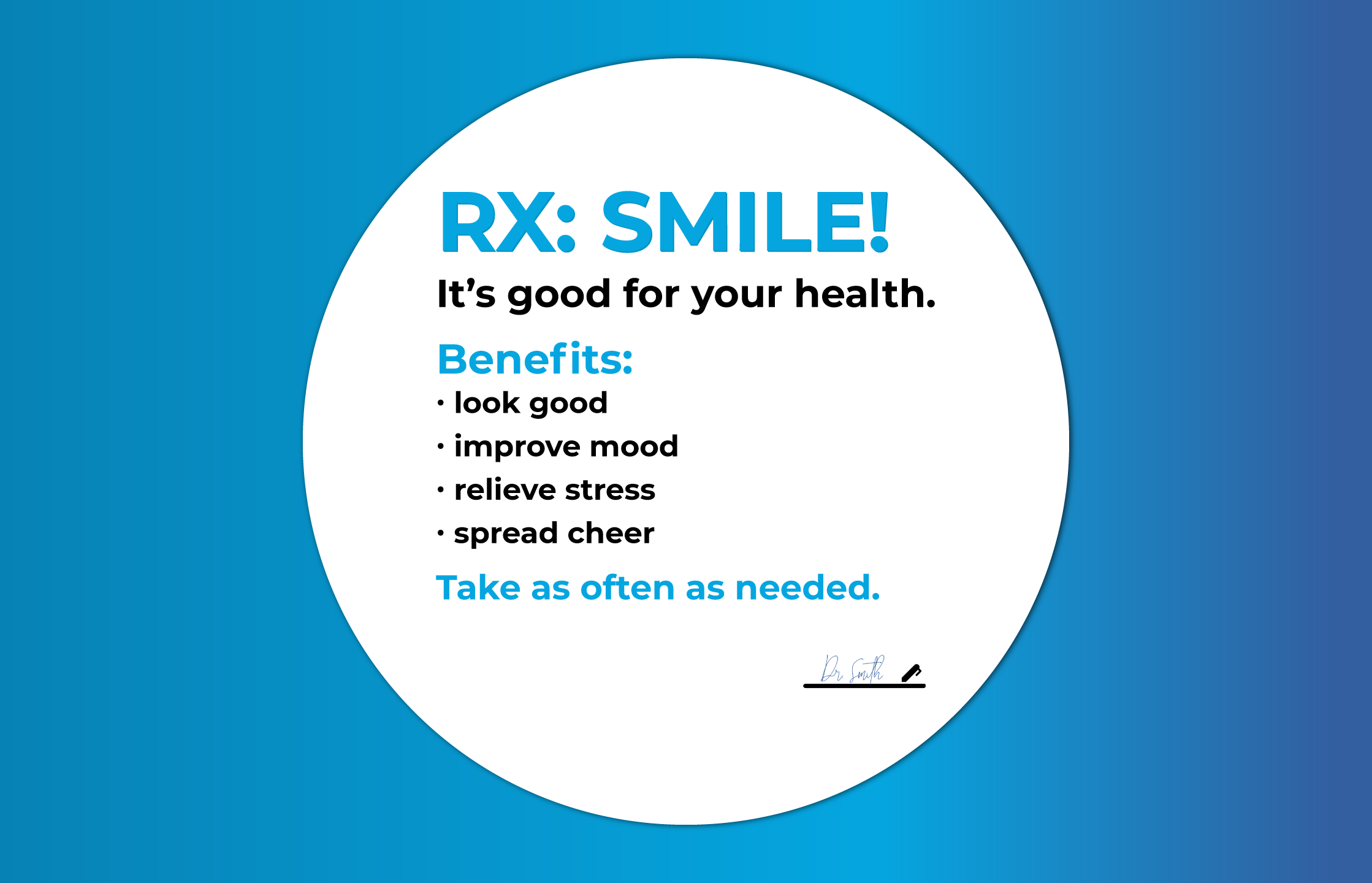 Rx: Smile. The benefits of smiling include looking good, improved mood, stress relief, and spreading cheer.